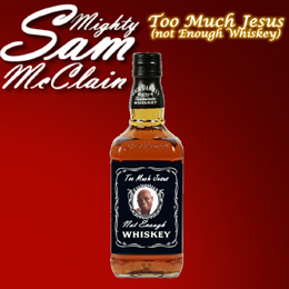 Too Much Jesus (Not Enough Whiskey)